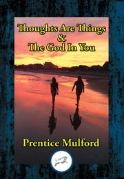 Thoughts Are Things & The God In You ebook by Prentice Mulford
