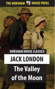 The Valley of the Moon ebook by Jack London