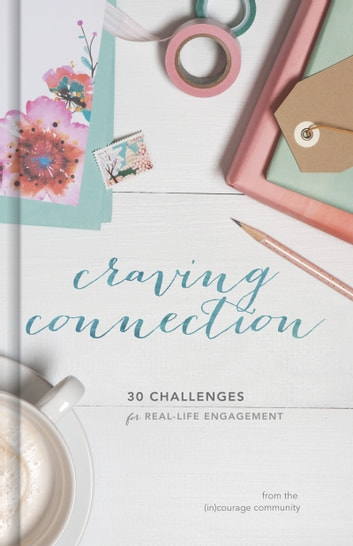 Craving Connection - 30 Challenges for Real-Life Engagement 電子書 by (in)courage