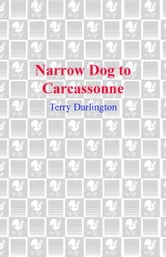 Narrow Dog to Carcassonne - Two Foolish People, One Odd Dog, an English Canal Boat..and the Adventure of a Lifetime ebook by Terry Darlington
