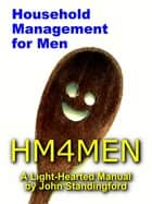 HM4MEN: A Manual of Household Management for Men ebook by