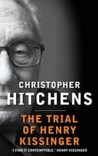 The Trial of Henry Kissinger eBook by Christopher Hitchens