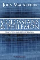 Colossians and Philemon ebook by John F. MacArthur