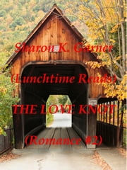 Lunchtime Reads: Romance 2, The Love Knot ebook by Sharon K. Garner