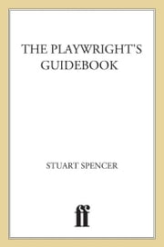 The Playwright's Guidebook - An Insightful Primer on the Art of Dramatic Writing ebook by Stuart Spencer