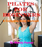 Pilates for Beginners: A Complete Body Workout ebook by Mandy Parker