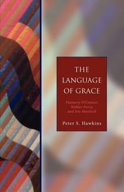 The Language of Grace - Flannery O' Connor, Walker Percy, and Iris Murdoch - Seabury Classics ebook by Peter S. Hawkins