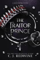 The Traitor Prince ebook by C. Redwine