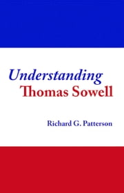 Understanding Thomas Sowell ebook by Richard Patterson