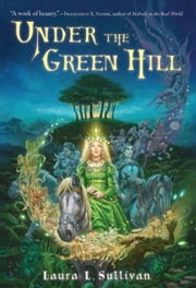 Under the Green Hill ebook by Laura L. Sullivan
