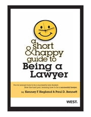 A Short and Happy Guide to Being a Lawyer ebook by Kenney Hegland,Paul Bennett