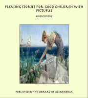 Pleasing Stories for Good Children with Pictures ebook by Anonymous