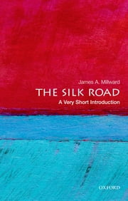 The Silk Road: A Very Short Introduction ebook by James A. Millward