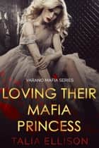 Loving Their Mafia Princess ebook by Talia Ellison