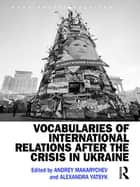 Vocabularies of International Relations after the Crisis in Ukraine ebook by Andrey Makarychev,Alexandra Yatsyk