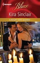 Caught Off Guard ebook by Kira Sinclair