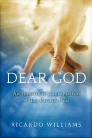 Dear God - An Impatient Conversation with a Patient God ebook by Ricardo Williams
