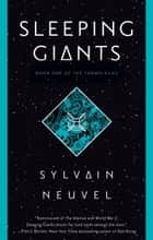 Sleeping Giants eBook by Sylvain Neuvel