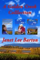 A Golden Creek Collection - Golden Creek ebook by Janet Lee Barton