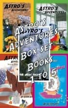 Astro's Adventures Illustrated Box Set Books 1 to 5 ebook by Susan Day
