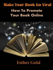 Make Your Book Go Viral How To Promote Your Book Online ebook by Esther Gold