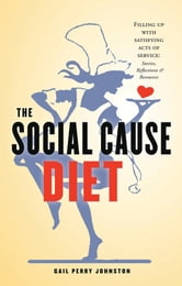 The Social Cause Diet: Filling Up with Satisfying Acts of Service ebook by Gail Perry Johnston