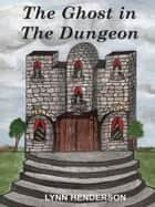 The Ghost in the Dungeon ebook by Lynn Henderson