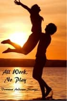 All Work, No Play ebook by Veronica Anderson-Stamps