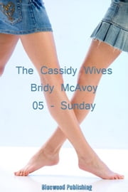 The Cassidy Wives 5: Sunday ebook by Bridy McAvoy