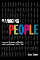 Managing People - Processes, Strategies, and Tools for Leaders and Managers in Every Field ebook by Dean Sickels