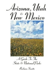 Arizona, Utah & New Mexico: A Guide to the State & National Parks ebook by Barbara  Sinotte