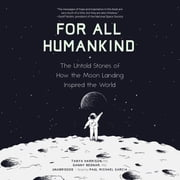 For All Humankind - The Untold Stories of How the Moon Landing Inspired the World audiobook by Tanya Harrison, Danny Bednar