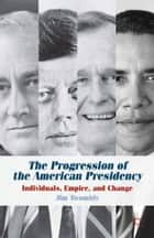 The Progression of the American Presidency ebook by J. Twombly