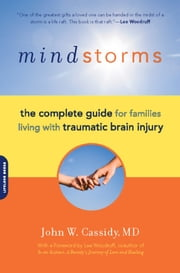 Mindstorms - The Complete Guide for Families Living with Traumatic Brain Injury ebook by John W. Cassidy, Lee Woodruff