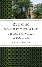 Running Against the Wind - A Handbook for Presidents and Chancellors ebook by Michael Wartell