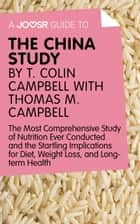 A Joosr Guide to... The China Study by T. Colin Campbell with Thomas M. Campbell: The Most Comprehensive Study of Nutrition Ever Conducted and the Startling Implications for Diet, Weight Loss, and Long-Term Health ebook by Joosr