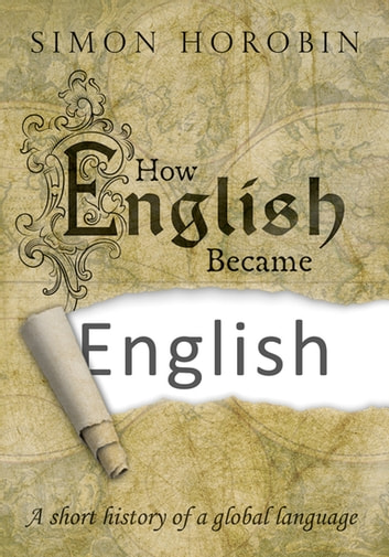 How English Became English - A short history of a global language ebook by Simon Horobin