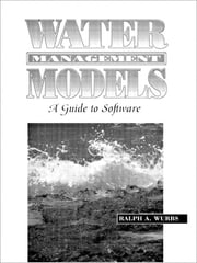 Water Management Models - A Guide to Software ebook by Ralph A. Wurbs