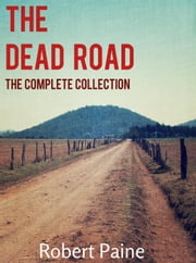 The Dead Road: The Complete Collection - The Dead Road, #5 ebook by Robert Paine