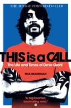 This Is a Call: The Life and Times of Dave Grohl eBook par Paul Brannigan