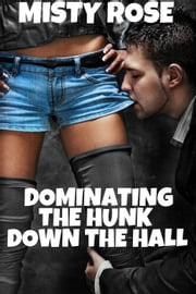 Dominating The Hunk Down The Hall ebook by Misty Rose