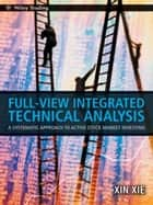 Full View Integrated Technical Analysis ebook by Xin Xie