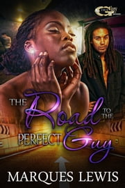 THE ROAD TO THE PERFECT GUY ebook by Marques Lewis