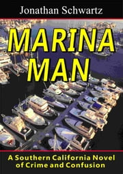 Marina Man: A Southern California Novel of Crime and Confusion ebook by Jonathan Schwartz