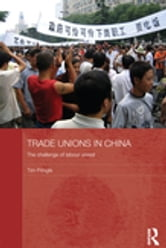 Trade Unions in China - The Challenge of Labour Unrest ebook by Tim Pringle