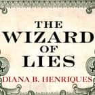 The Wizard of Lies - Bernie Madoff and the Death of Trust audiobook by Diana B. Henriques