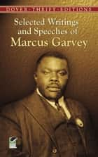 Selected Writings and Speeches of Marcus Garvey ebook by Bob Blaisdell, Marcus Garvey
