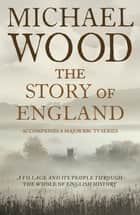 The Story of England ebook by Michael Wood