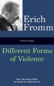 Fromm Essays: Different Forms of Violence ebook by Erich Fromm