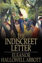 The Indiscreet Letter ebook by Eleanor Hallowell Abbott